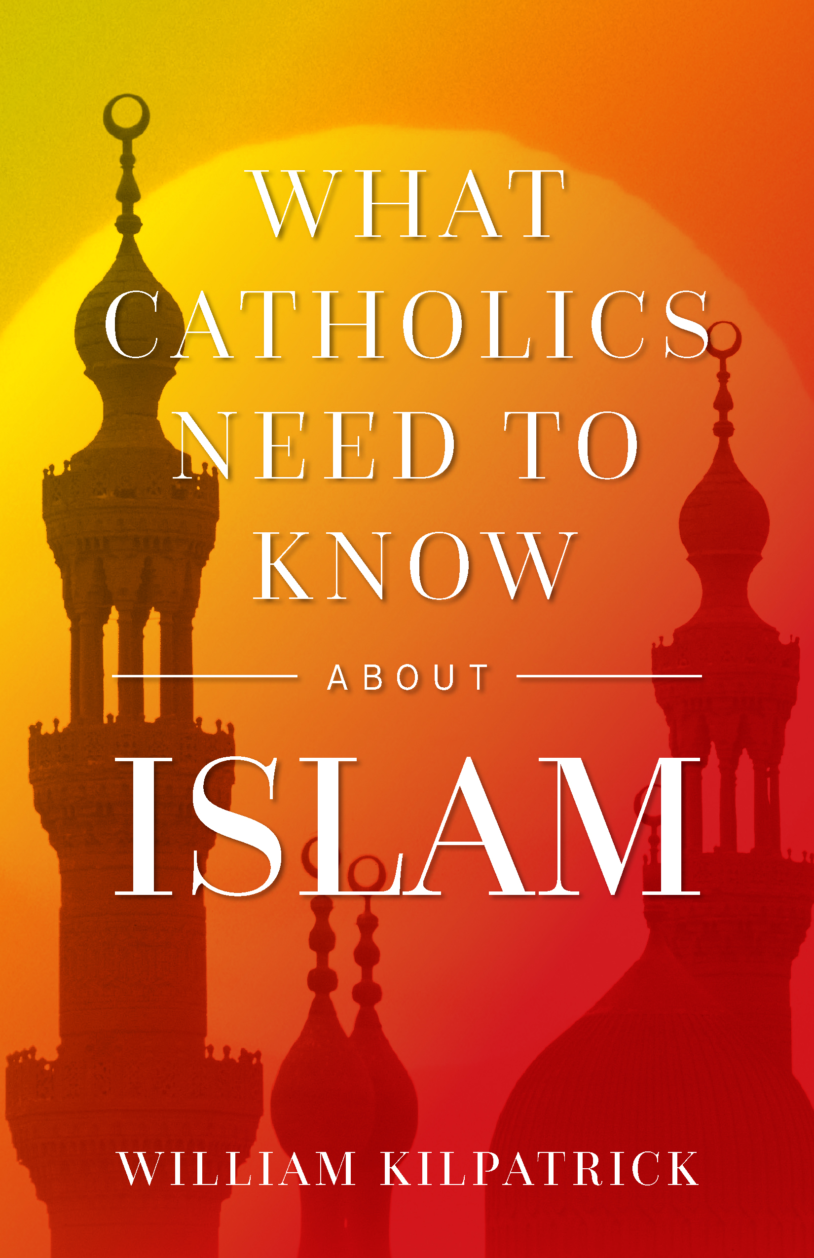 Book cover-What Catholics Need to Know About Islam